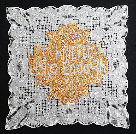 K is for Kevin #4 - I HAVEN'T DONE ENOUGH embroidery on handkerchief, 28x28cm, Natalie Sirett 2020