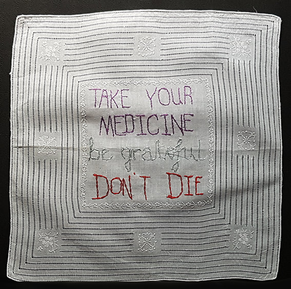 K is for Kevin #45 - TAKE YOUR MEDICINE, BE GRATEFUL DON'T DIE embroidery on handkerchief, 30x30cm, Natalie Sirett 2020
